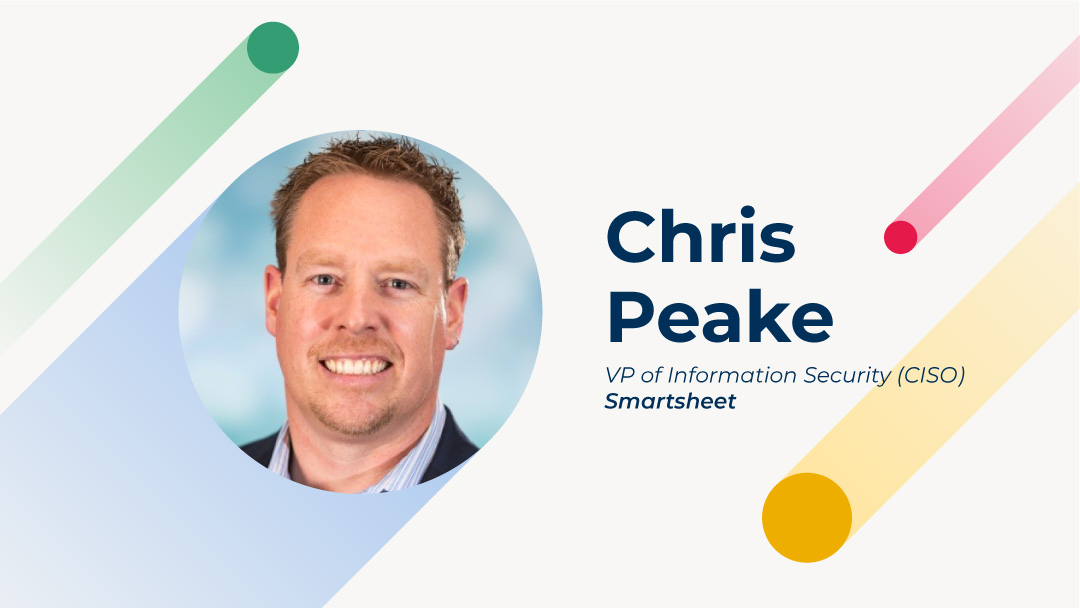 Chris Peake, VP of Information Security (CISO), Smartsheet